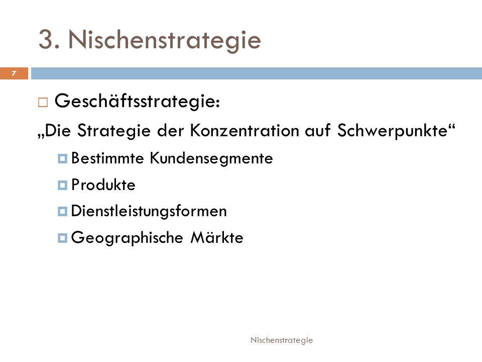 """3. Nischenstrategie Nischenstrategie 7  Geschäftsstrategie: """"Die Strategie der Konzentration auf Schwerpunkte""""  Bestimmte Kundensegmente  Produkte"""