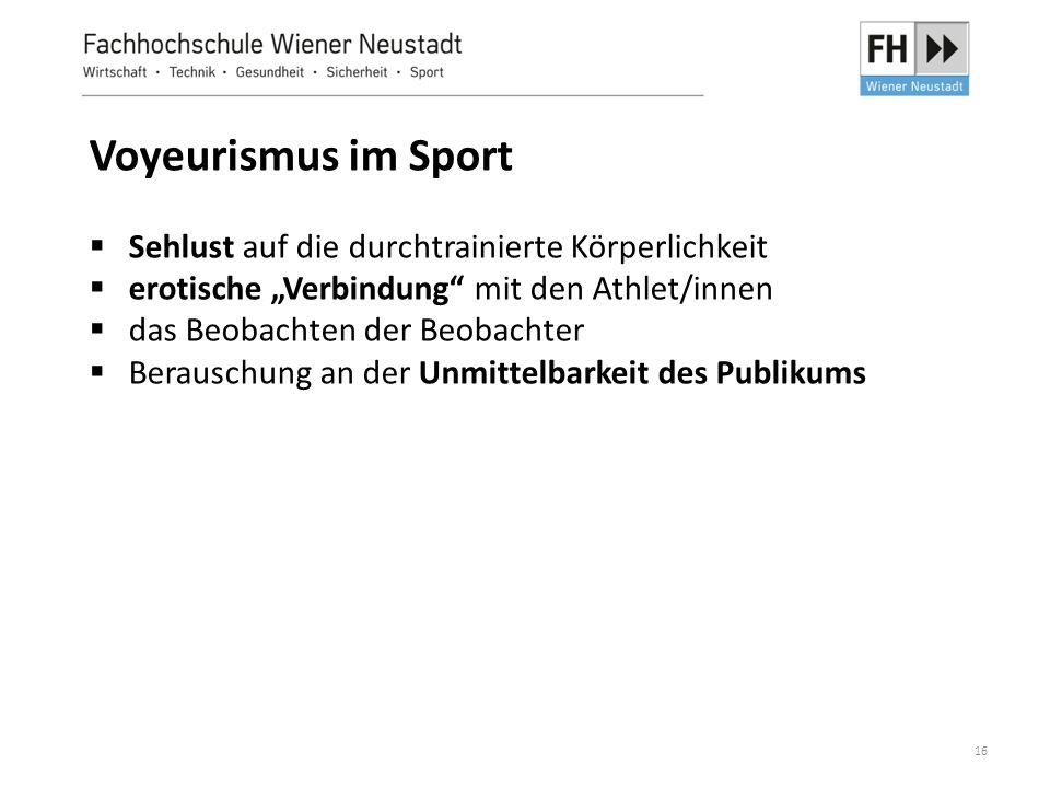 """16 Voyeurismus im Sport  Sehlust auf die durchtrainierte Körperlichkeit  erotische """"Verbindung"""" mit den Athlet/innen  das Beobachten der Beobachter"""