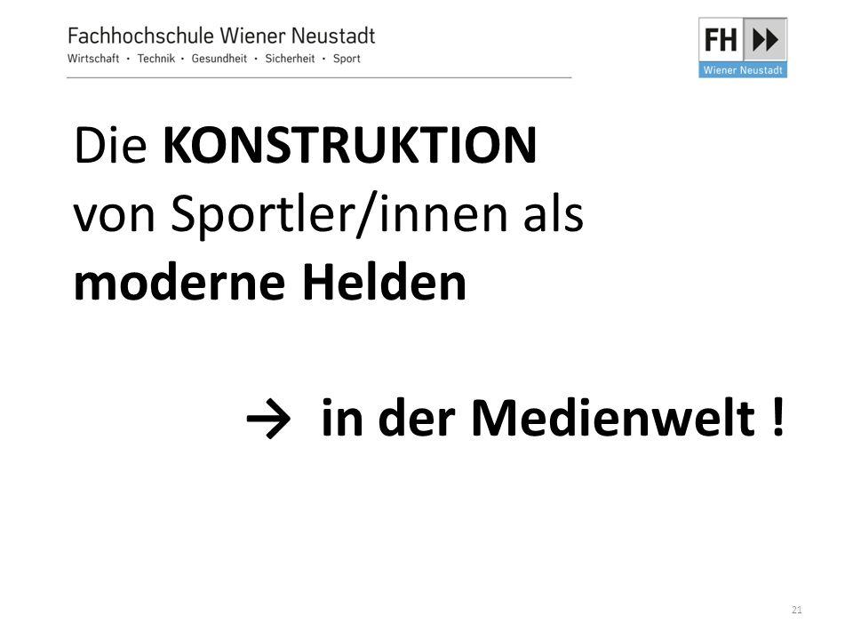 21 Die KONSTRUKTION von Sportler/innen als moderne Helden → in der Medienwelt !