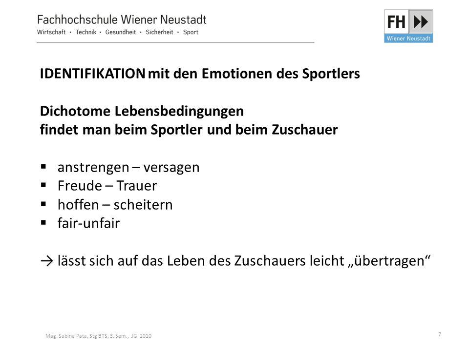 7 IDENTIFIKATION mit den Emotionen des Sportlers Dichotome Lebensbedingungen findet man beim Sportler und beim Zuschauer  anstrengen – versagen  Fre