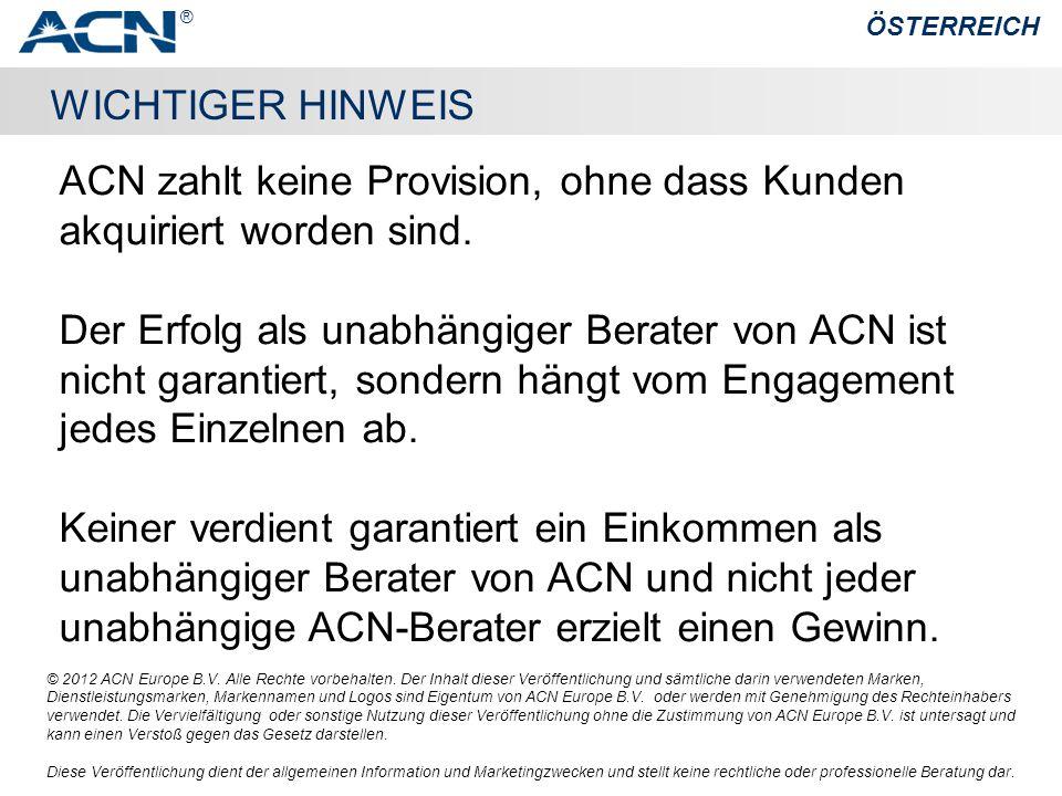 WICHTIGER HINWEIS ACN zahlt keine Provision, ohne dass Kunden akquiriert worden sind.