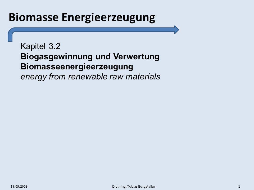 19.09.2009 Dipl.-Ing. Tobias Burgstaller 1 Biomasse Energieerzeugung Kapitel 3.2 Biogasgewinnung und Verwertung Biomasseenergieerzeugung energy from r