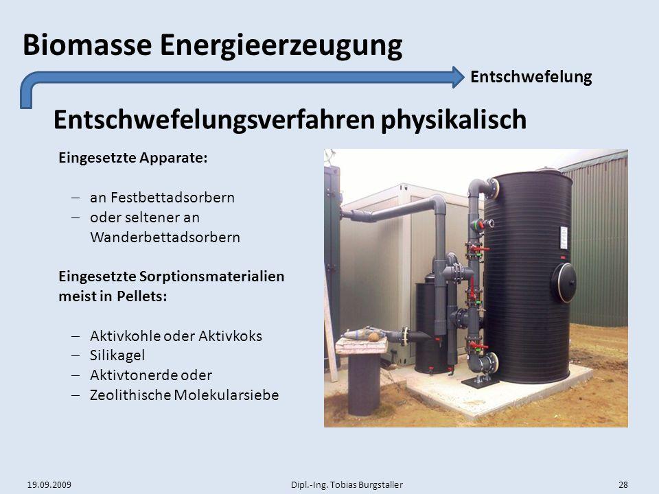 19.09.2009 Dipl.-Ing. Tobias Burgstaller 28 Biomasse Energieerzeugung Entschwefelungsverfahren physikalisch Entschwefelung Eingesetzte Apparate:  an