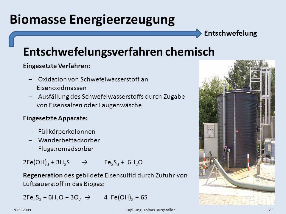 19.09.2009 Dipl.-Ing. Tobias Burgstaller 29 Biomasse Energieerzeugung Entschwefelungsverfahren chemisch Entschwefelung Eingesetzte Verfahren:  Oxidat