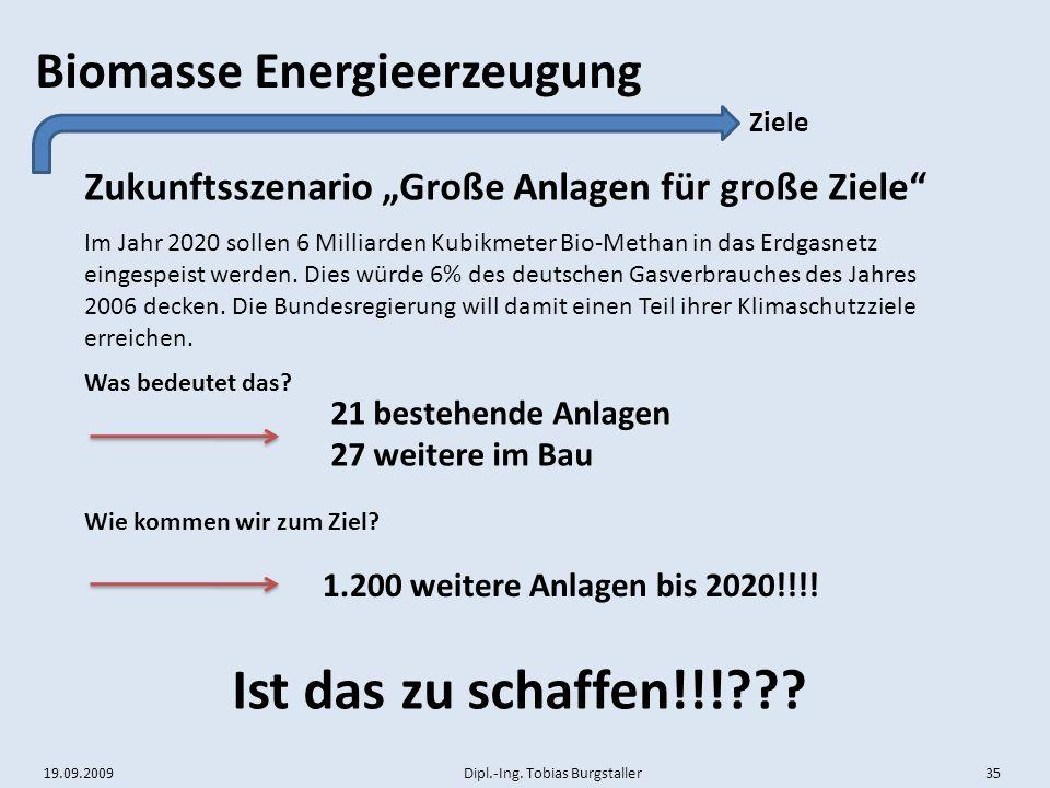 """19.09.2009 Dipl.-Ing. Tobias Burgstaller 35 Biomasse Energieerzeugung Zukunftsszenario """"Große Anlagen für große Ziele"""" Ziele Im Jahr 2020 sollen 6 Mil"""