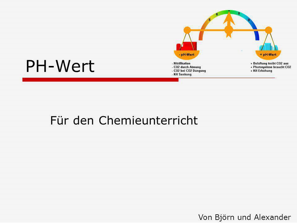 PH-Wert Für den Chemieunterricht Von Björn und Alexander