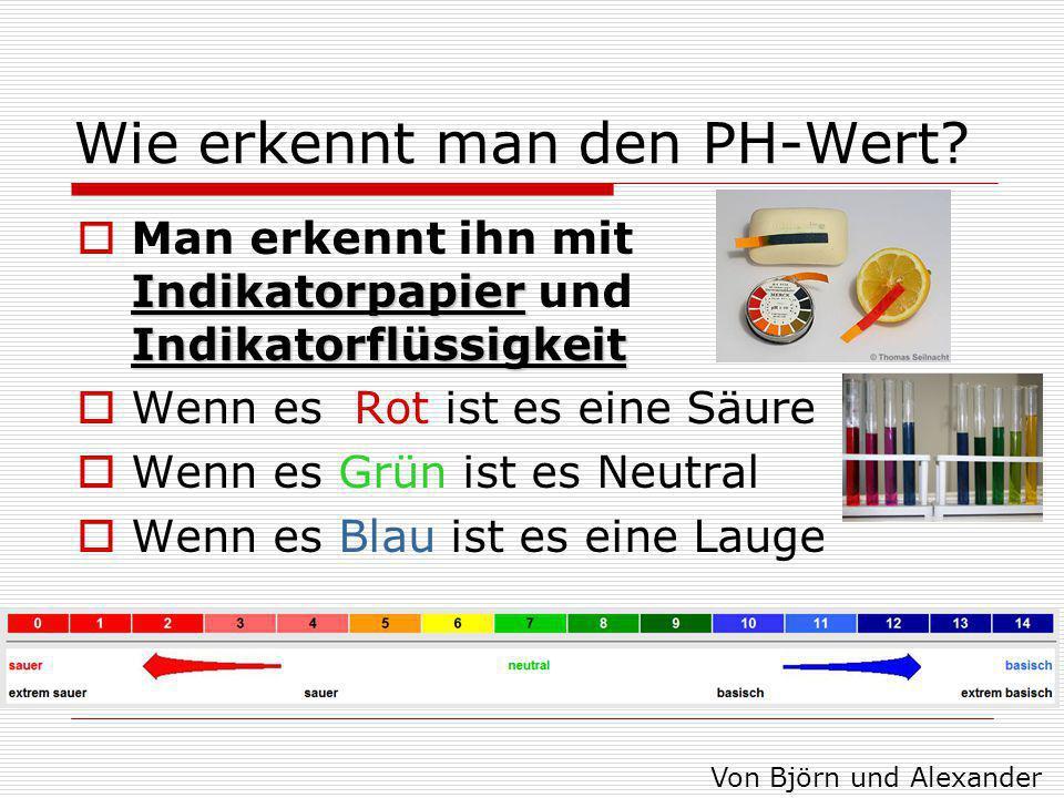 Wie erkennt man den PH-Wert? Indikatorpapier Indikatorflüssigkeit  Man erkennt ihn mit Indikatorpapier und Indikatorflüssigkeit  Wenn es Rot ist es