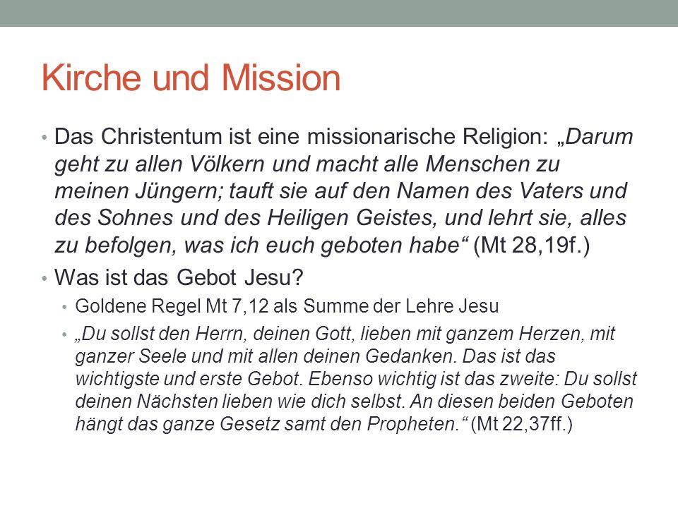 """Kirche und Mission Das Christentum ist eine missionarische Religion: """"Darum geht zu allen Völkern und macht alle Menschen zu meinen Jüngern; tauft sie"""