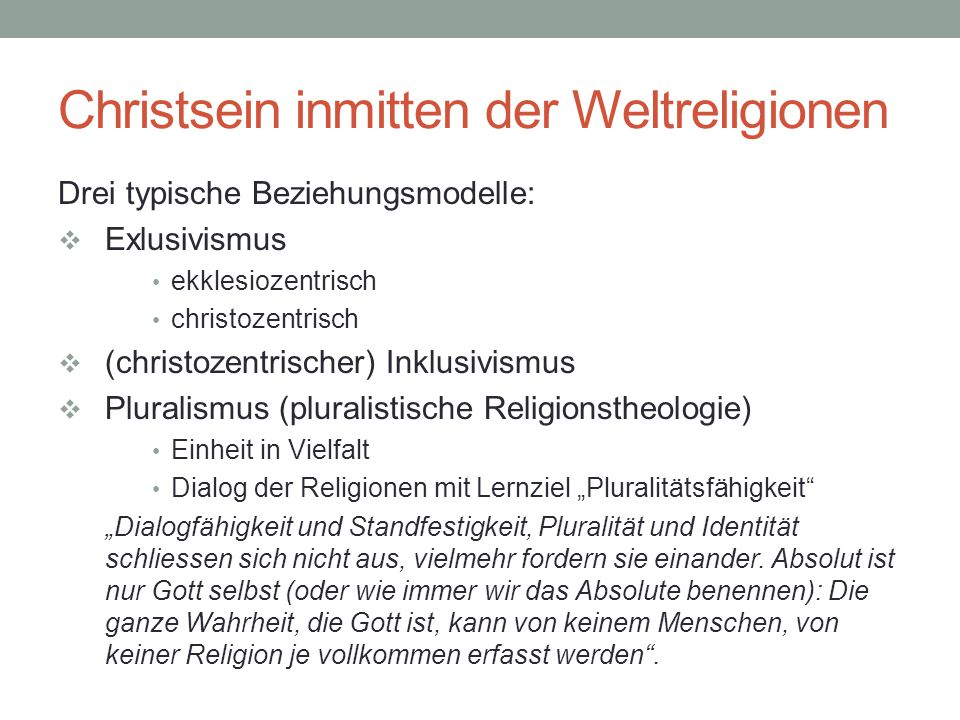 Christsein inmitten der Weltreligionen Drei typische Beziehungsmodelle:  Exlusivismus ekklesiozentrisch christozentrisch  (christozentrischer) Inklu