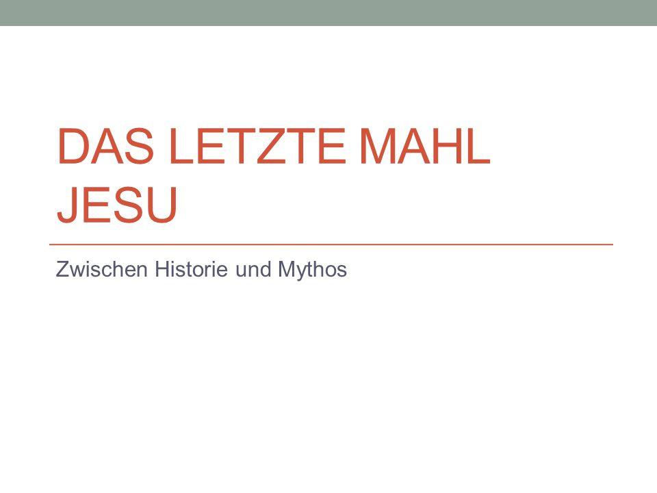 DAS LETZTE MAHL JESU Zwischen Historie und Mythos