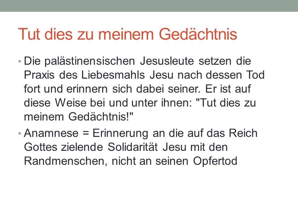 Tut dies zu meinem Gedächtnis Die palästinensischen Jesusleute setzen die Praxis des Liebesmahls Jesu nach dessen Tod fort und erinnern sich dabei seiner.
