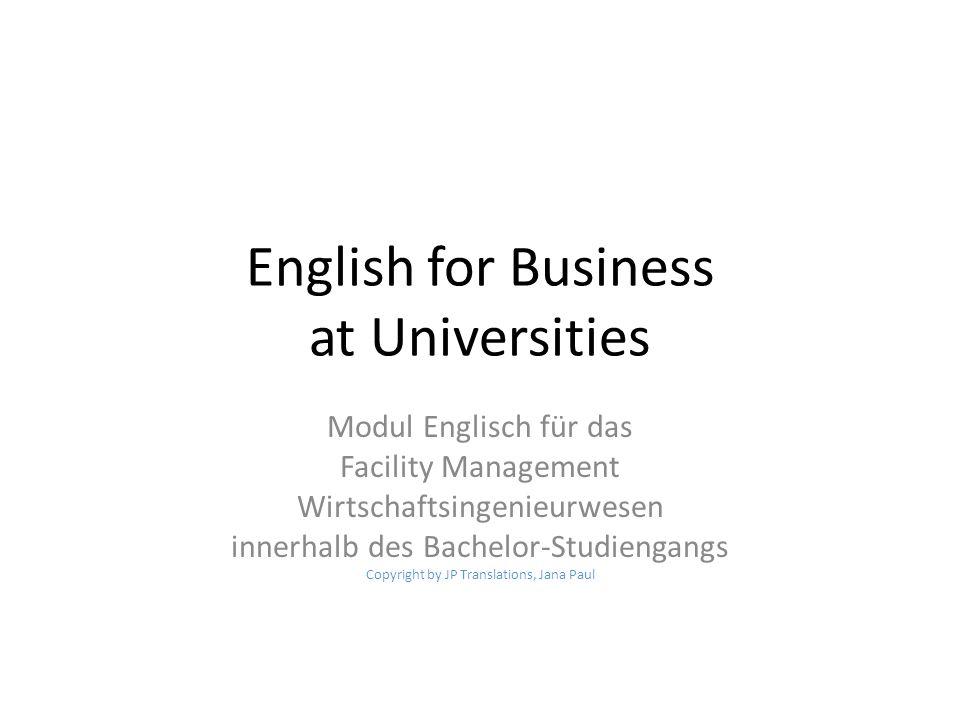 English for Business at Universities Modul Englisch für das Facility Management Wirtschaftsingenieurwesen innerhalb des Bachelor-Studiengangs Copyrigh