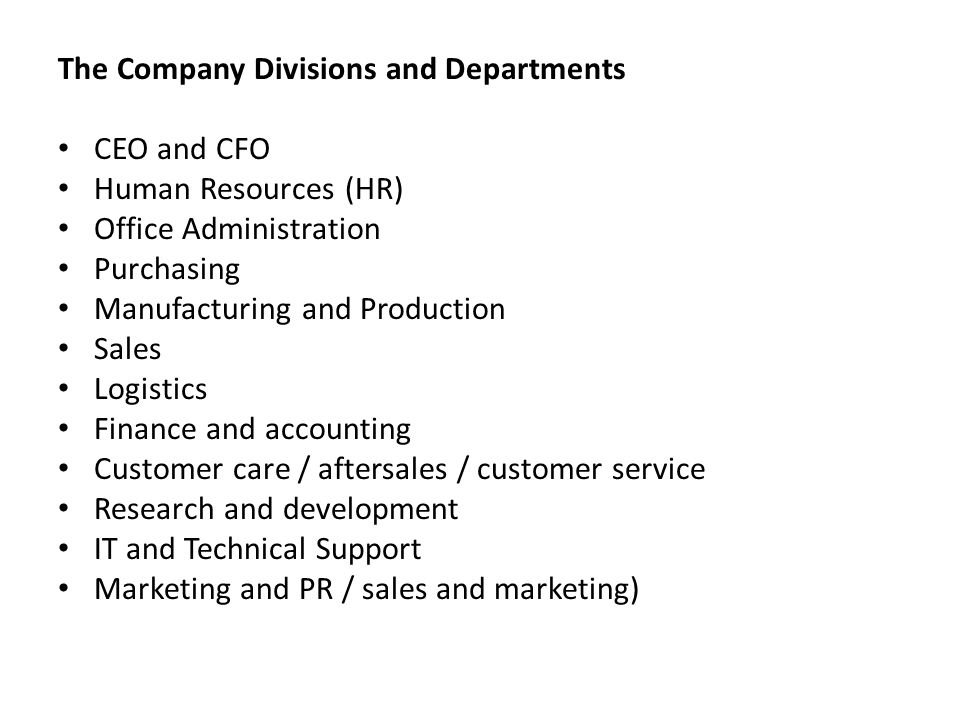 The Company Divisions and Departments CEO and CFO Human Resources (HR) Office Administration Purchasing Manufacturing and Production Sales Logistics F