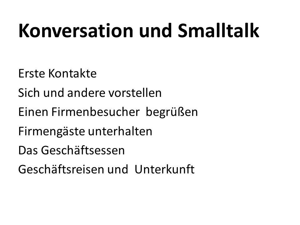 Konversation und Smalltalk Erste Kontakte Sich und andere vorstellen Einen Firmenbesucher begrüßen Firmengäste unterhalten Das Geschäftsessen Geschäft