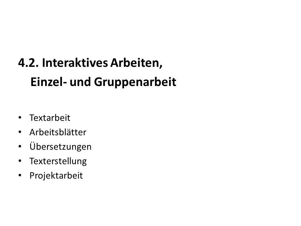 4.2. Interaktives Arbeiten, Einzel- und Gruppenarbeit Textarbeit Arbeitsblätter Übersetzungen Texterstellung Projektarbeit