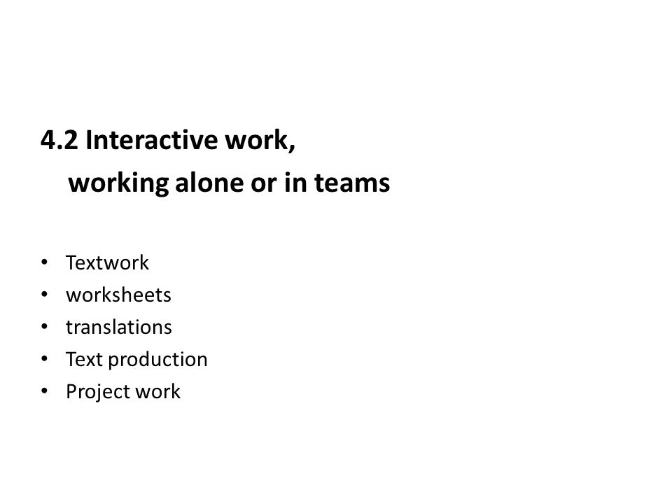 4.2 Interactive work, working alone or in teams Textwork worksheets translations Text production Project work
