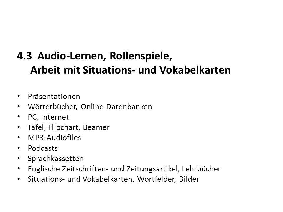 4.3 Audio-Lernen, Rollenspiele, Arbeit mit Situations- und Vokabelkarten Präsentationen Wörterbücher, Online-Datenbanken PC, Internet Tafel, Flipchart
