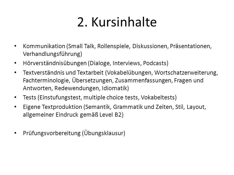 2. Kursinhalte Kommunikation (Small Talk, Rollenspiele, Diskussionen, Präsentationen, Verhandlungsführung) Hörverständnisübungen (Dialoge, Interviews,
