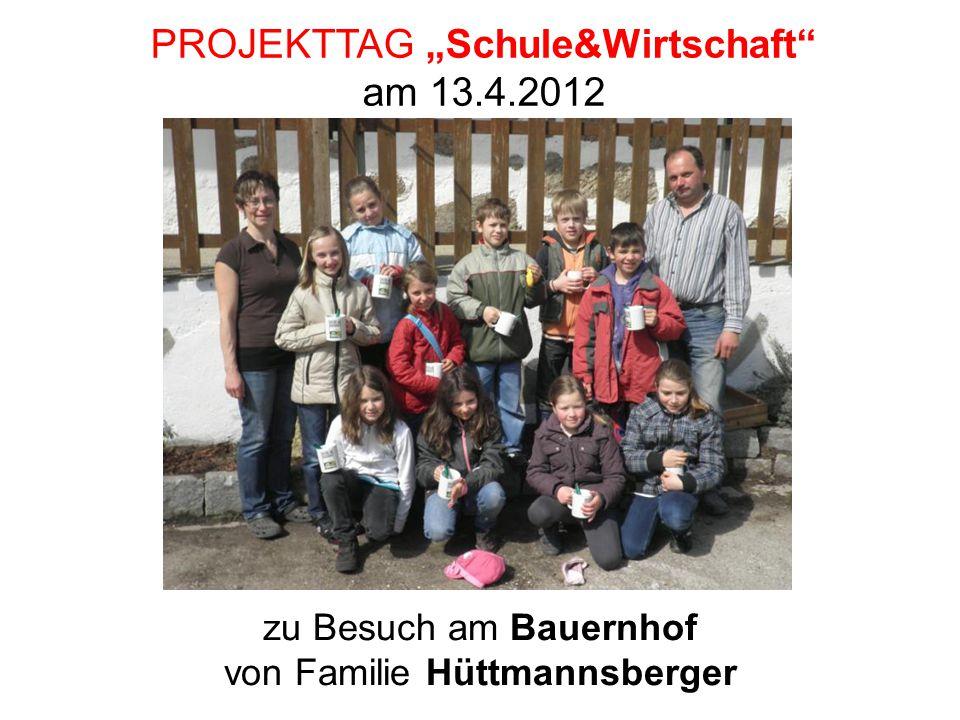 """PROJEKTTAG """"Schule&Wirtschaft"""" am 13.4.2012 zu Besuch am Bauernhof von Familie Hüttmannsberger"""