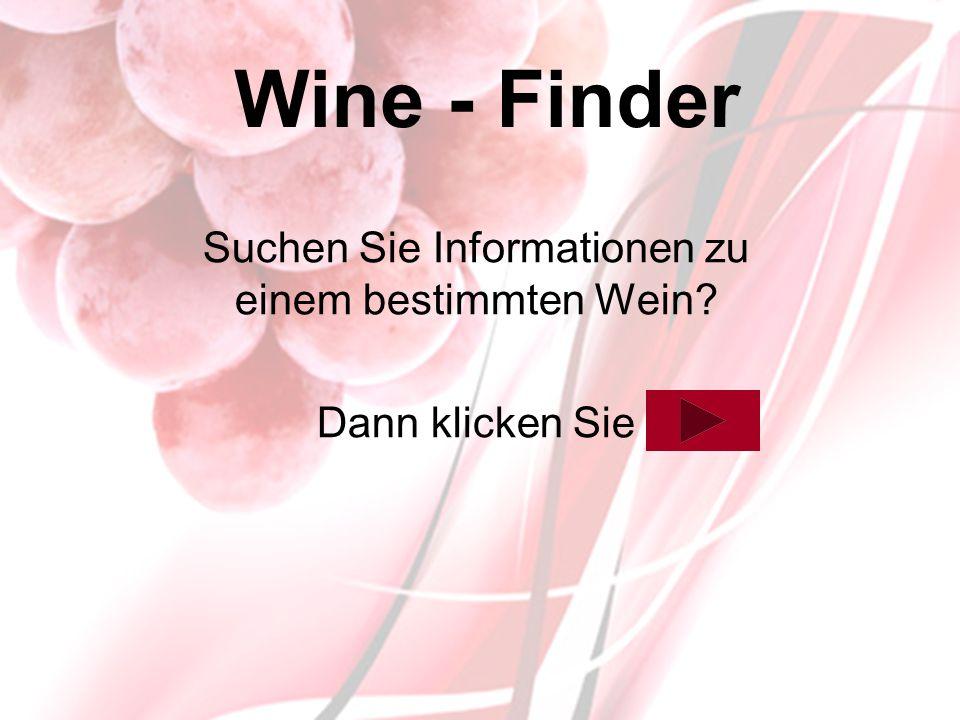 Wine - Finder Suchen Sie Informationen zu einem bestimmten Wein? Dann klicken Sie