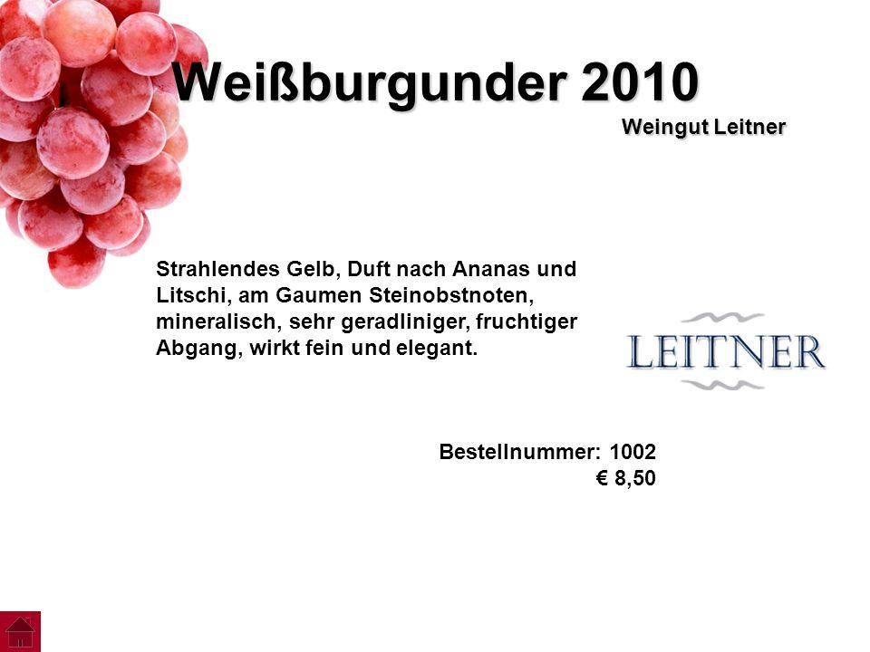 Weißburgunder 2010 Weingut Leitner Strahlendes Gelb, Duft nach Ananas und Litschi, am Gaumen Steinobstnoten, mineralisch, sehr geradliniger, fruchtige