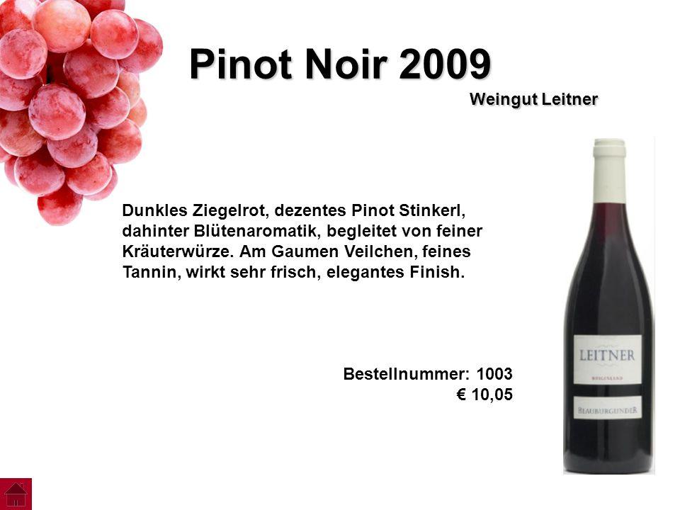 Pinot Noir 2009 Weingut Leitner Dunkles Ziegelrot, dezentes Pinot Stinkerl, dahinter Blütenaromatik, begleitet von feiner Kräuterwürze. Am Gaumen Veil