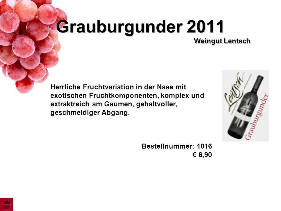 Grauburgunder 2011 Weingut Lentsch Herrliche Fruchtvariation in der Nase mit exotischen Fruchtkomponenten, komplex und extraktreich am Gaumen, gehaltv