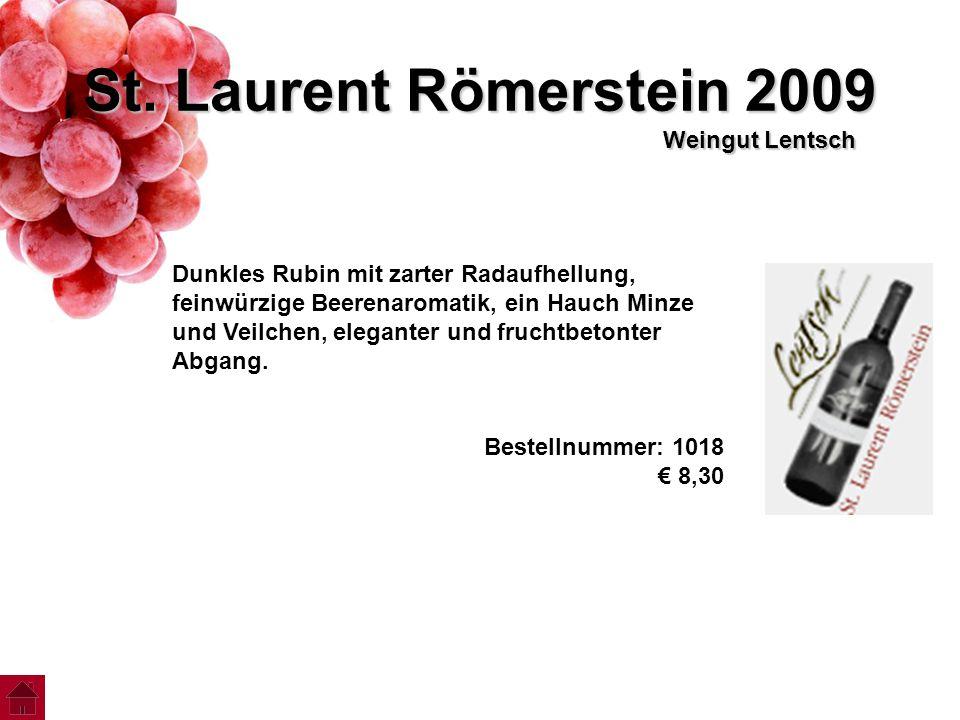 St. Laurent Römerstein 2009 Weingut Lentsch Dunkles Rubin mit zarter Radaufhellung, feinwürzige Beerenaromatik, ein Hauch Minze und Veilchen, elegante