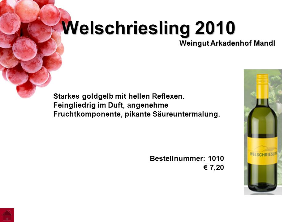 Welschriesling 2010 Weingut Arkadenhof Mandl Starkes goldgelb mit hellen Reflexen. Feingliedrig im Duft, angenehme Fruchtkomponente, pikante Säureunte