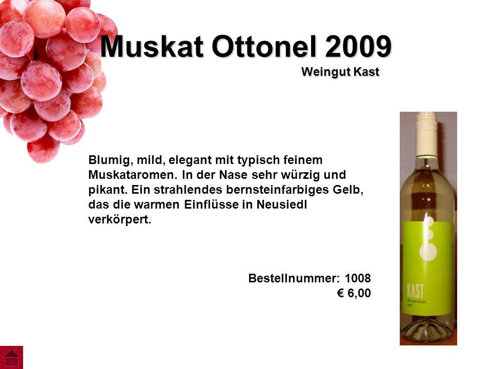 Muskat Ottonel 2009 Weingut Kast Blumig, mild, elegant mit typisch feinem Muskataromen. In der Nase sehr würzig und pikant. Ein strahlendes bernsteinf