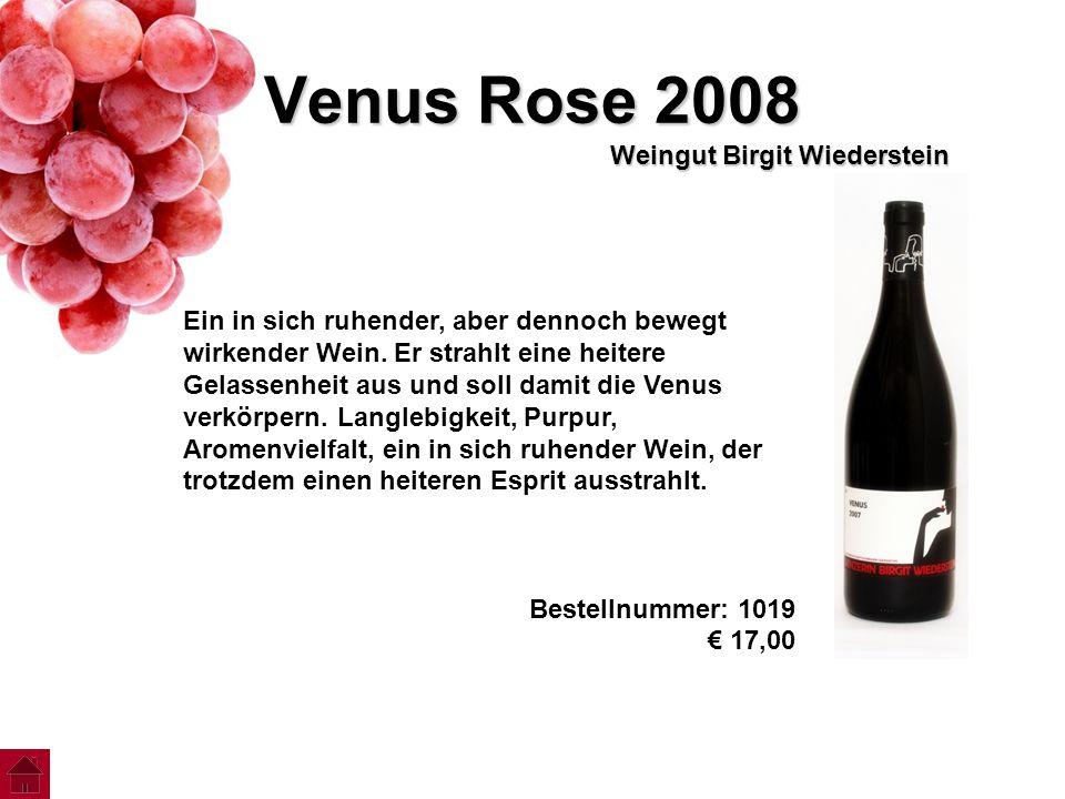 Venus Rose 2008 Weingut Birgit Wiederstein Ein in sich ruhender, aber dennoch bewegt wirkender Wein. Er strahlt eine heitere Gelassenheit aus und soll