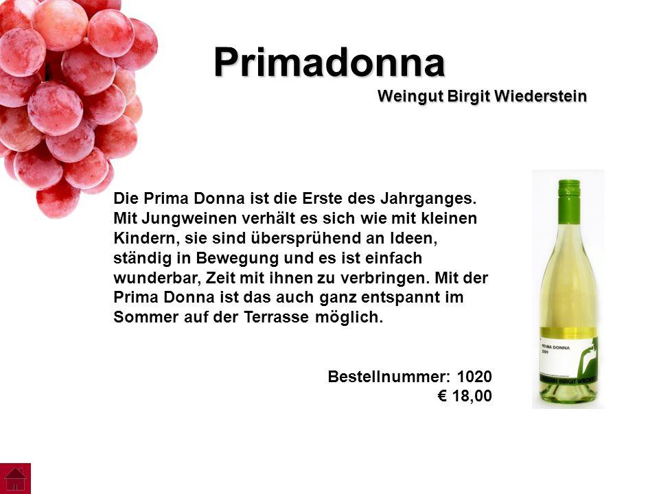 Primadonna Weingut Birgit Wiederstein Die Prima Donna ist die Erste des Jahrganges. Mit Jungweinen verhält es sich wie mit kleinen Kindern, sie sind ü