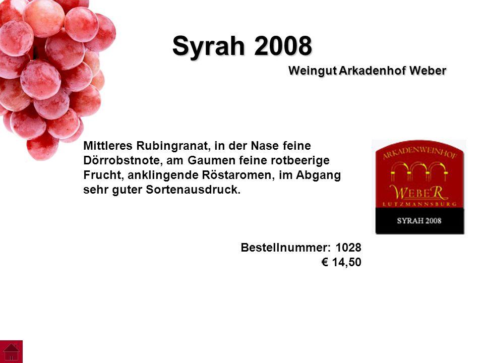 Syrah 2008 Weingut Arkadenhof Weber Mittleres Rubingranat, in der Nase feine Dörrobstnote, am Gaumen feine rotbeerige Frucht, anklingende Röstaromen,
