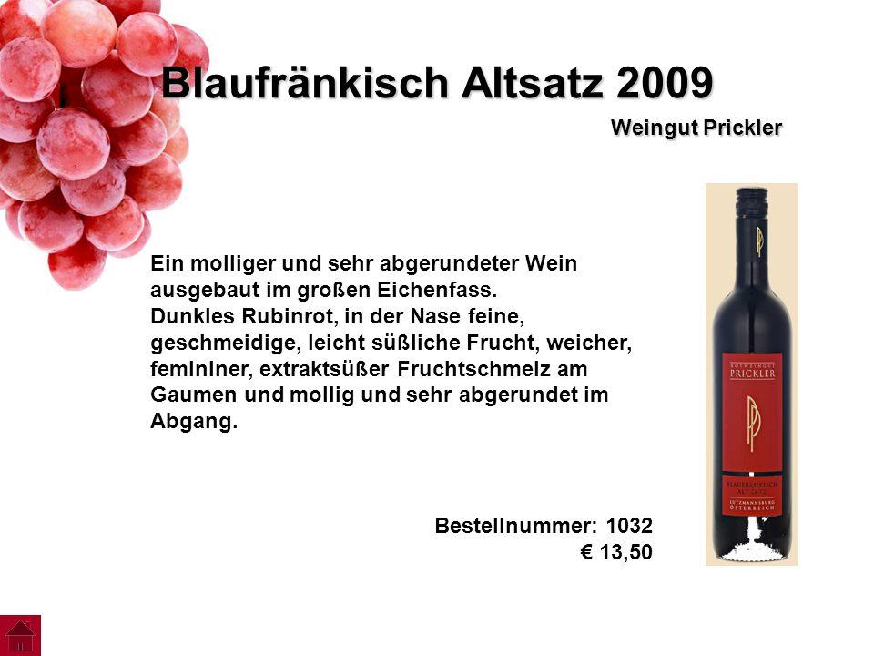 Blaufränkisch Altsatz 2009 Weingut Prickler Ein molliger und sehr abgerundeter Wein ausgebaut im großen Eichenfass. Dunkles Rubinrot, in der Nase fein