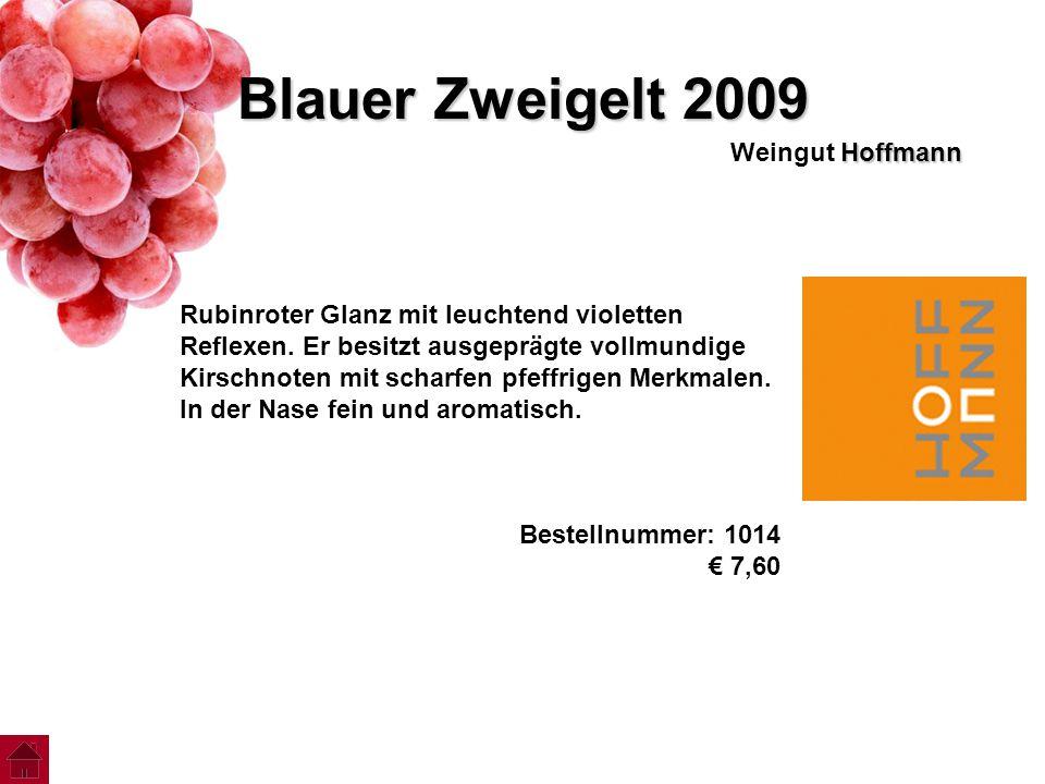 Blauer Zweigelt 2009 Hoffmann Weingut Hoffmann Rubinroter Glanz mit leuchtend violetten Reflexen. Er besitzt ausgeprägte vollmundige Kirschnoten mit s