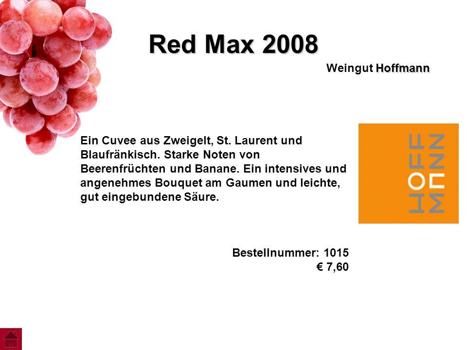 Red Max 2008 Hoffmann Weingut Hoffmann Ein Cuvee aus Zweigelt, St. Laurent und Blaufränkisch. Starke Noten von Beerenfrüchten und Banane. Ein intensiv