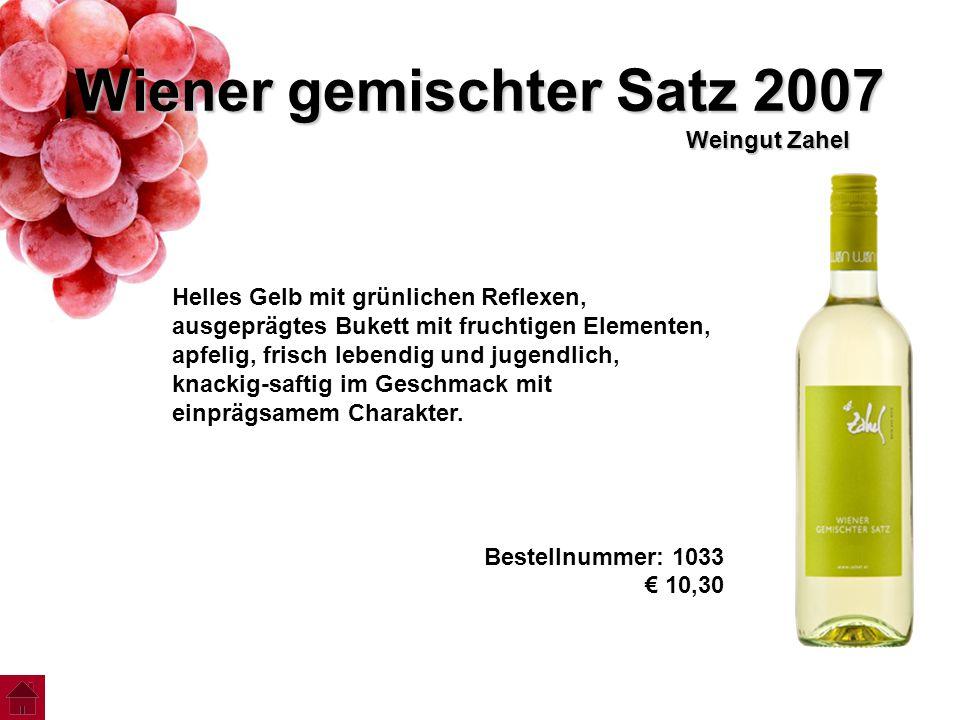 Wiener gemischter Satz 2007 Weingut Zahel Helles Gelb mit grünlichen Reflexen, ausgeprägtes Bukett mit fruchtigen Elementen, apfelig, frisch lebendig