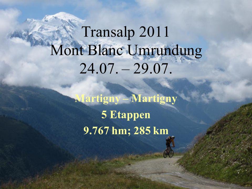 Transalp 2011 Mont Blanc Umrundung 24.07. – 29.07. Martigny – Martigny 5 Etappen 9.767 hm; 285 km