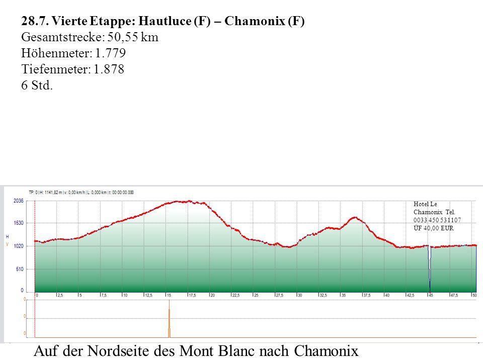 28.7. Vierte Etappe: Hautluce (F) – Chamonix (F) Gesamtstrecke: 50,55 km Höhenmeter: 1.779 Tiefenmeter: 1.878 6 Std. Hotel Le Chamonix Tel. 0033 450 5