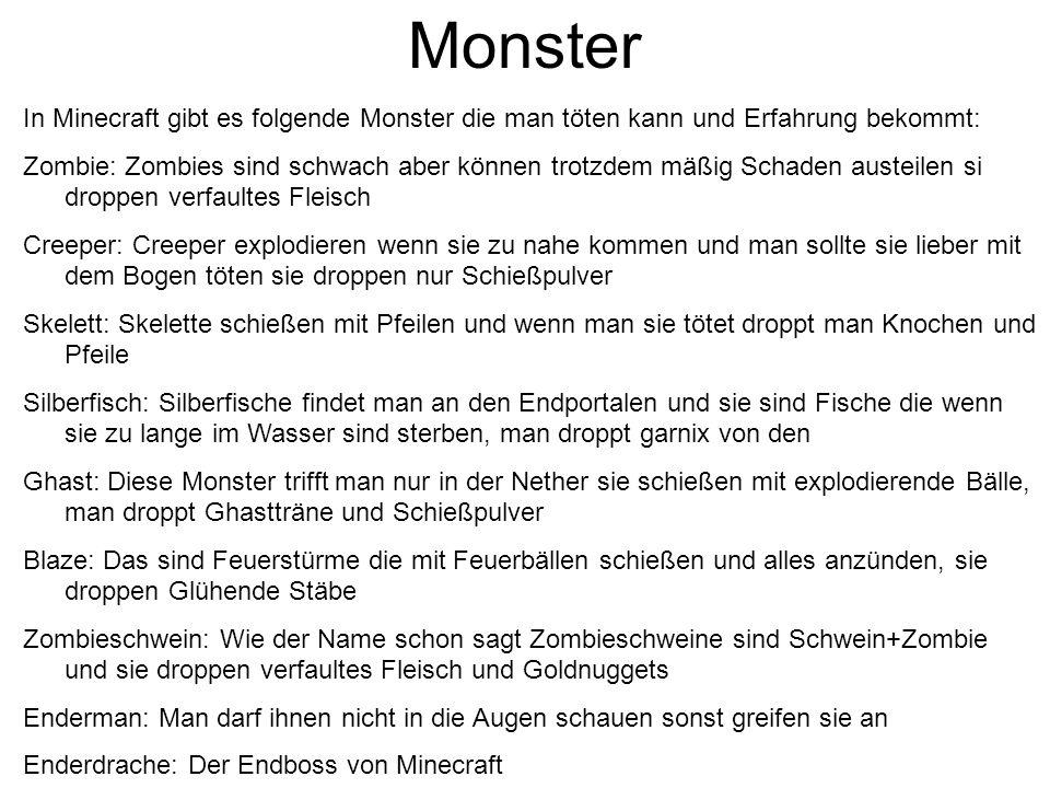 In Minecraft gibt es folgende Monster die man töten kann und Erfahrung bekommt: Zombie: Zombies sind schwach aber können trotzdem mäßig Schaden austei