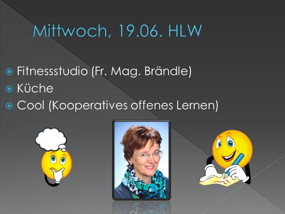  Fitnessstudio (Fr. Mag. Brändle)  Küche  Cool (Kooperatives offenes Lernen)