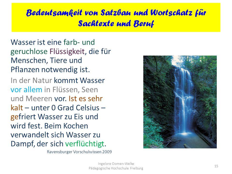 Bedeutsamkeit von Satzbau und Wortschatz für Sachtexte und Beruf Wasser ist eine farb- und geruchlose Flüssigkeit, die für Menschen, Tiere und Pflanzen notwendig ist.