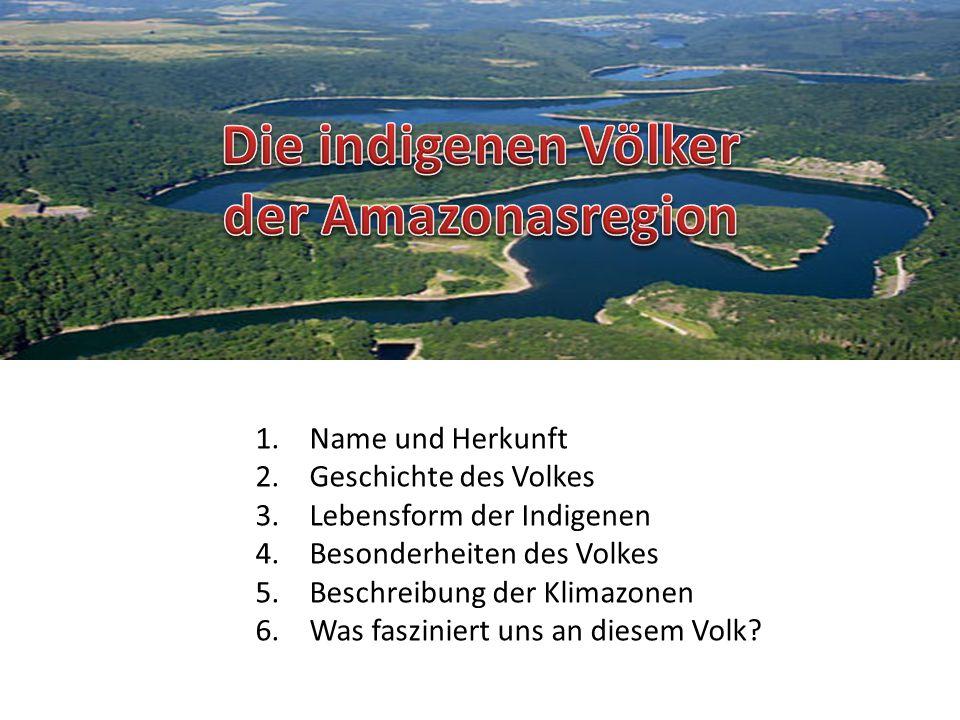 1.Name und Herkunft 2.Geschichte des Volkes 3.Lebensform der Indigenen 4.Besonderheiten des Volkes 5.Beschreibung der Klimazonen 6.Was fasziniert uns