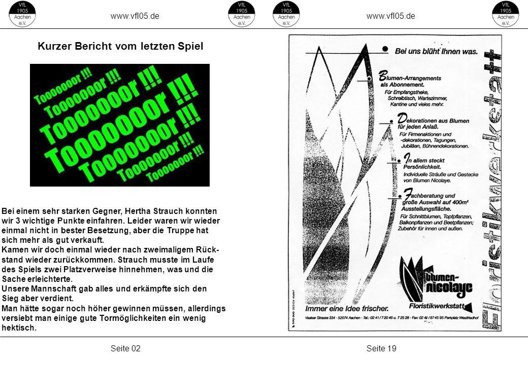 www.vfl05.de Seite 19Seite 02 Kurzer Bericht vom letzten Spiel Bei einem sehr starken Gegner, Hertha Strauch konnten wir 3 wichtige Punkte einfahren.