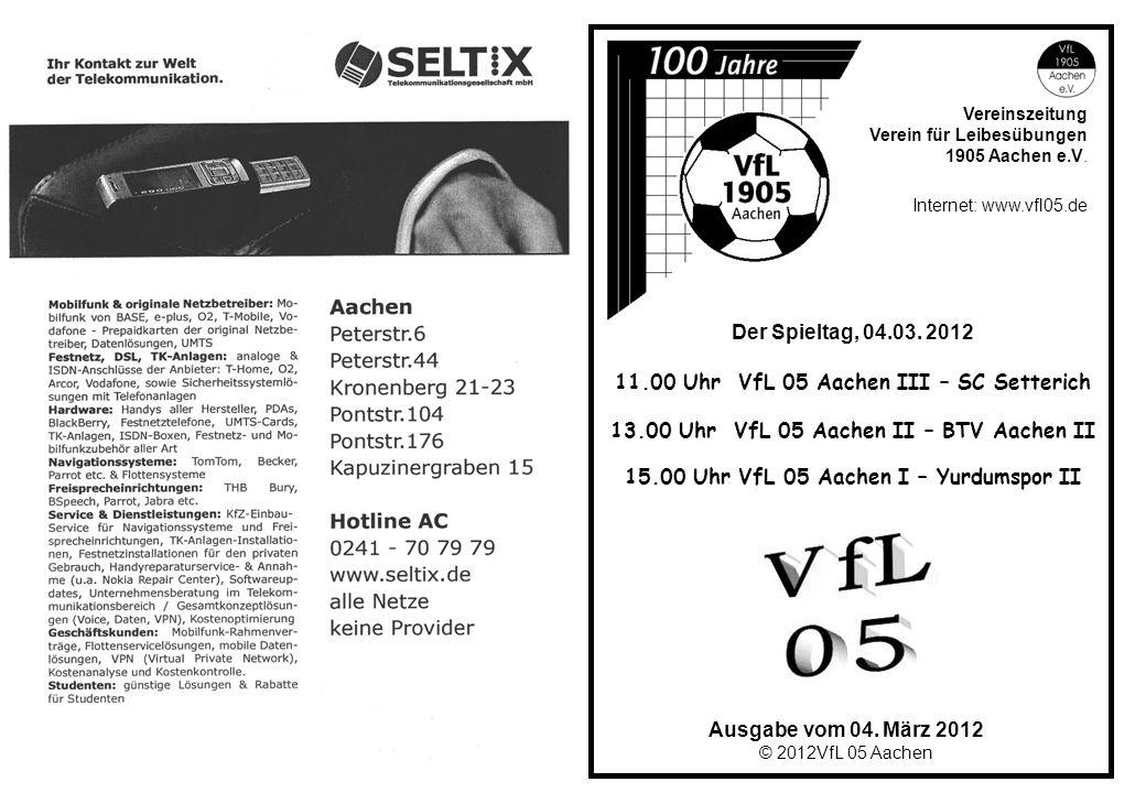 Ausgabe vom 04. März 2012 © 2012VfL 05 Aachen Vereinszeitung Verein für Leibesübungen 1905 Aachen e.V. Internet: www.vfl05.de Der Spieltag, 04.03. 201