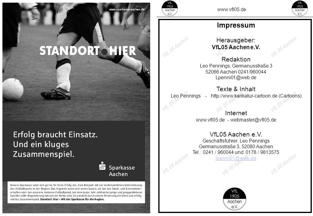 www.vfl05.de Impressum Herausgeber: VfL05 Aachen e.V. Redaktion Leo Pennings, Germanusstraße 3 52066 Aachen 0241/960044 Lpenni01@web.de Texte & Inhalt