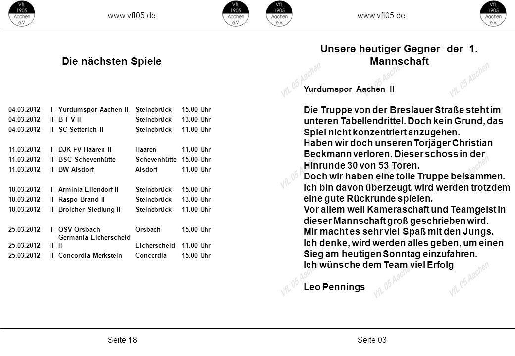 www.vfl05.de Seite 03Seite 18 Unsere heutiger Gegner der 1. Mannschaft Yurdumspor Aachen II Die Truppe von der Breslauer Straße steht im unteren Tabel