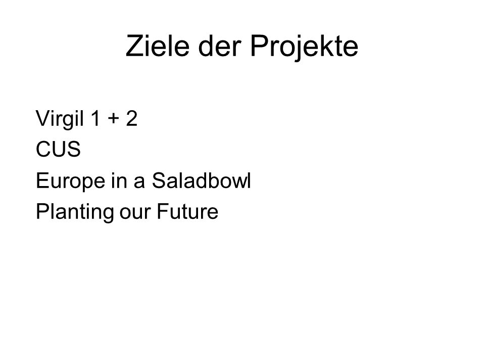 Ziele der Projekte Virgil 1 + 2 CUS Europe in a Saladbowl Planting our Future