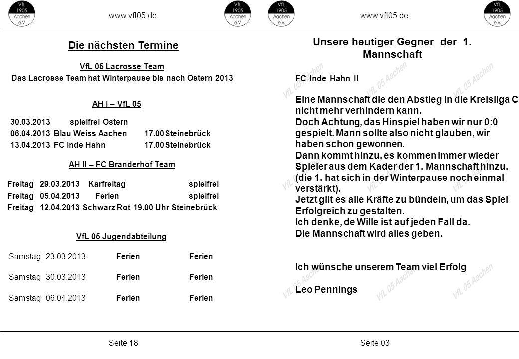 www.vfl05.de Seite 03Seite 18 Unsere heutiger Gegner der 1. Mannschaft FC Inde Hahn II Eine Mannschaft die den Abstieg in die Kreisliga C nicht mehr v