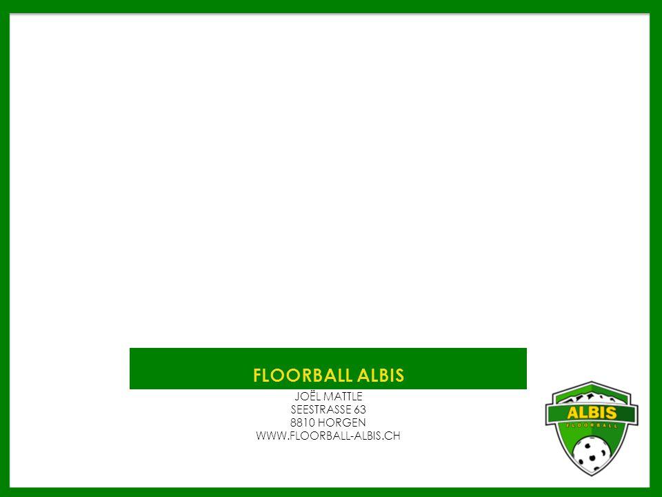 FLOORBALL ALBIS JOËL MATTLE SEESTRASSE 63 8810 HORGEN WWW.FLOORBALL-ALBIS.CH